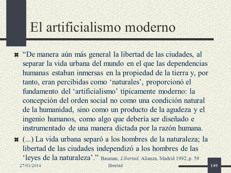27/01/2014libertad149 El artificialismo moderno De manera aún más general la libertad de las ciudades, al separar la vida urbana del mundo en el que l