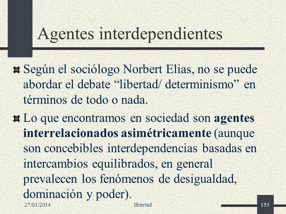 27/01/2014libertad153 Agentes interdependientes Según el sociólogo Norbert Elias, no se puede abordar el debate libertad/ determinismo en términos de