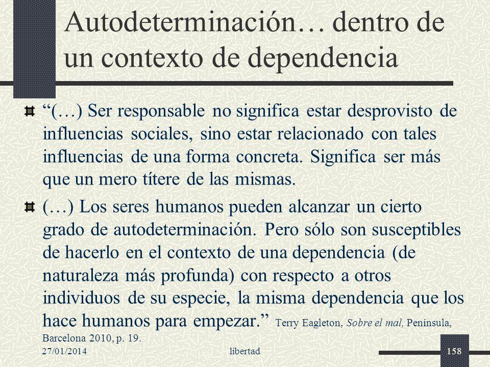 Autodeterminación… dentro de un contexto de dependencia (…) Ser responsable no significa estar desprovisto de influencias sociales, sino estar relacio