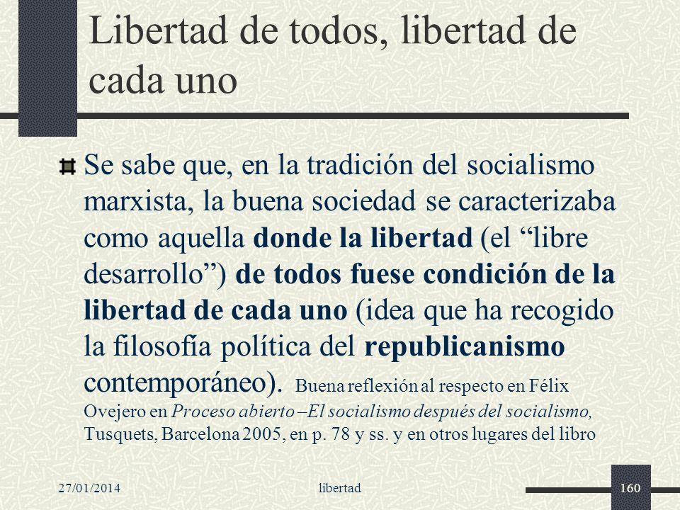 27/01/2014libertad160 Libertad de todos, libertad de cada uno Se sabe que, en la tradición del socialismo marxista, la buena sociedad se caracterizaba