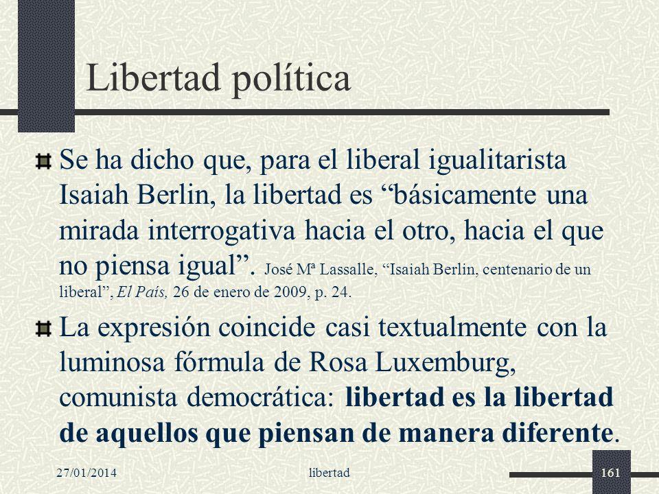 27/01/2014libertad161 Libertad política Se ha dicho que, para el liberal igualitarista Isaiah Berlin, la libertad es básicamente una mirada interrogat