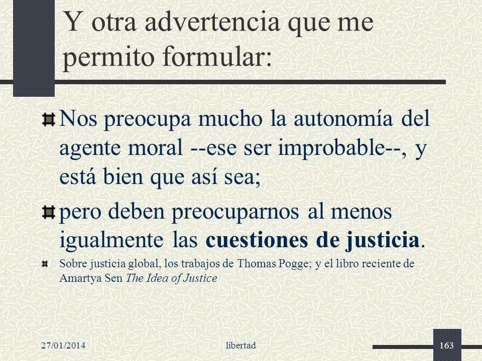 27/01/2014libertad163 Y otra advertencia que me permito formular: Nos preocupa mucho la autonomía del agente moral --ese ser improbable--, y está bien
