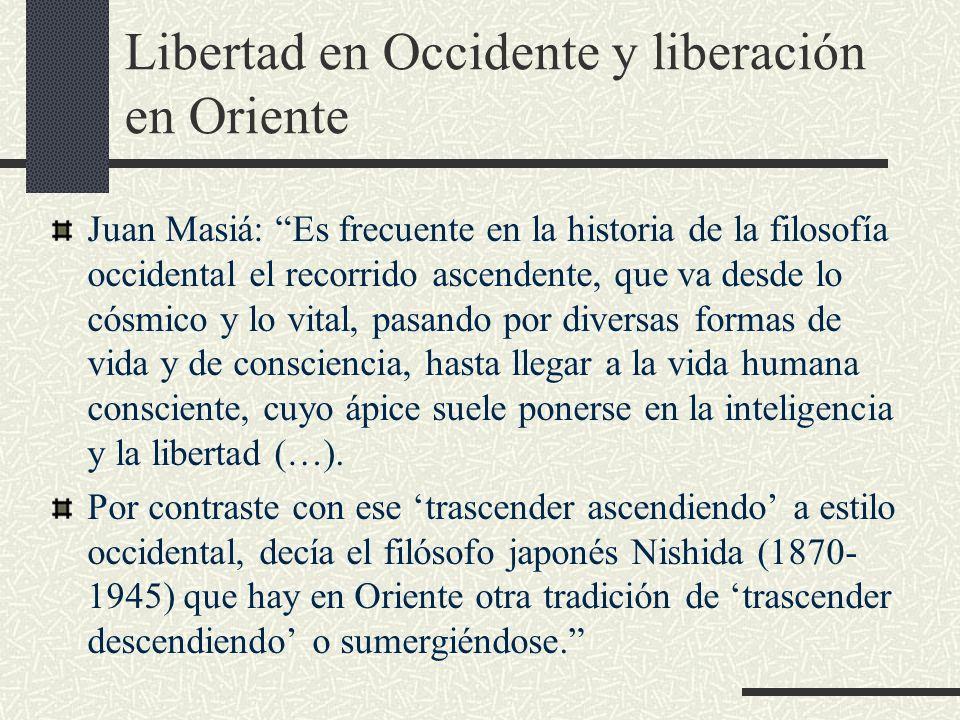 Libertad en Occidente y liberación en Oriente Juan Masiá: Es frecuente en la historia de la filosofía occidental el recorrido ascendente, que va desde