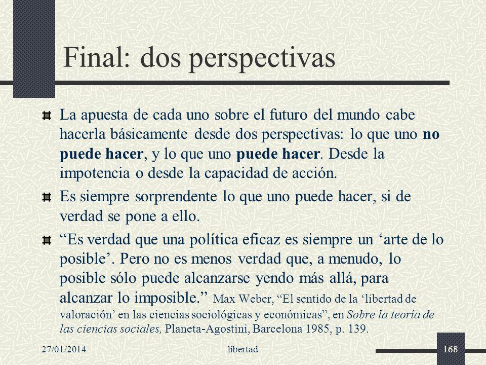 27/01/2014libertad168 Final: dos perspectivas La apuesta de cada uno sobre el futuro del mundo cabe hacerla básicamente desde dos perspectivas: lo que