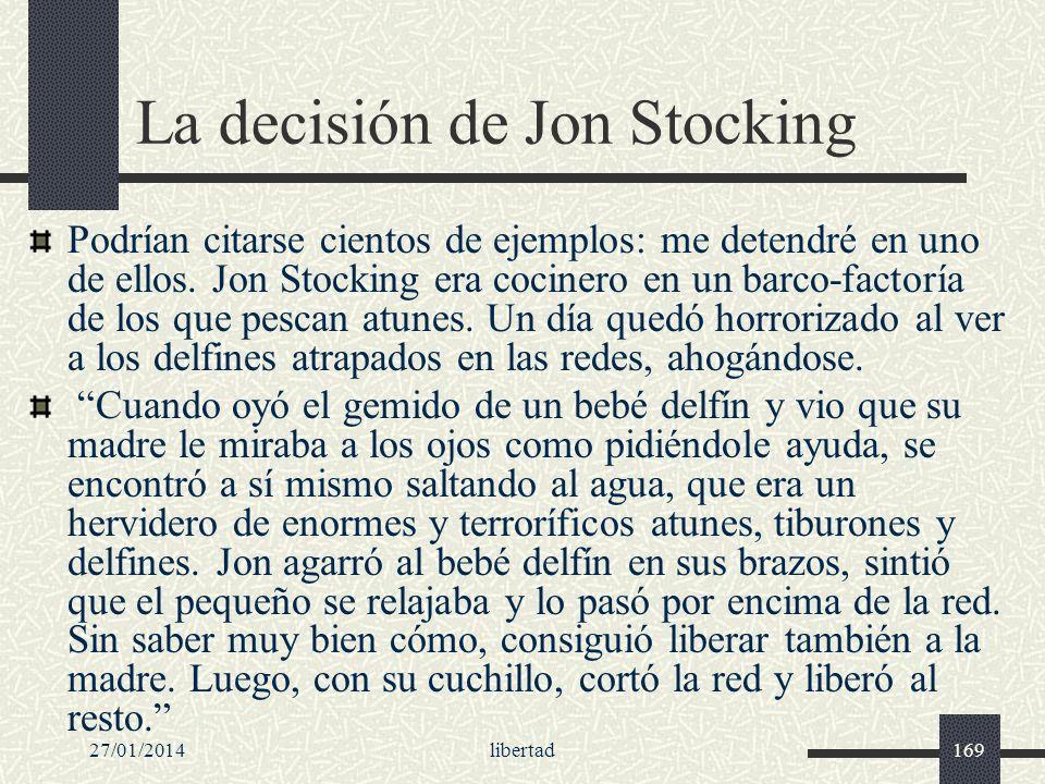 27/01/2014libertad169 La decisión de Jon Stocking Podrían citarse cientos de ejemplos: me detendré en uno de ellos. Jon Stocking era cocinero en un ba