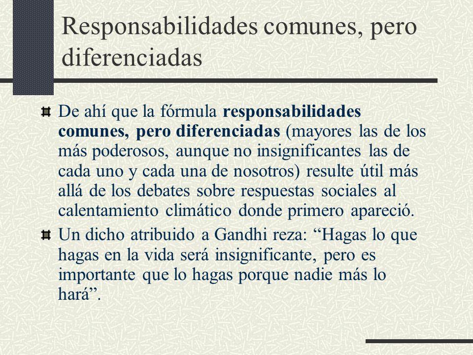 Responsabilidades comunes, pero diferenciadas De ahí que la fórmula responsabilidades comunes, pero diferenciadas (mayores las de los más poderosos, a