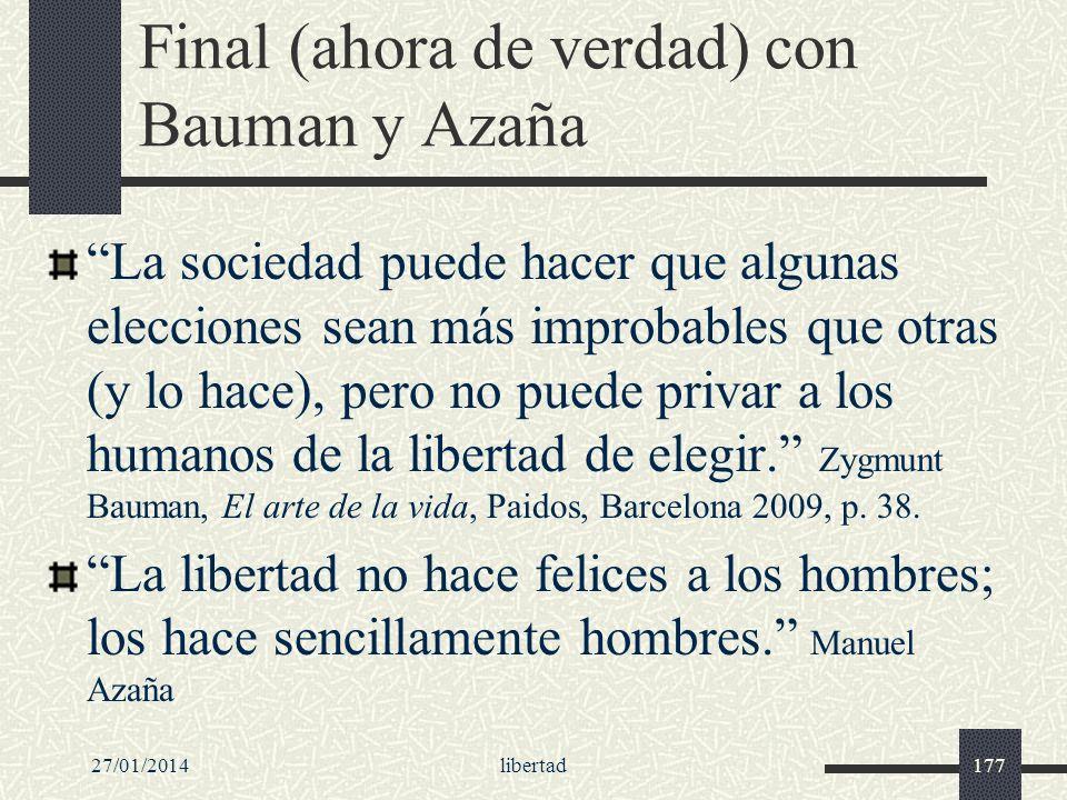27/01/2014libertad177 Final (ahora de verdad) con Bauman y Azaña La sociedad puede hacer que algunas elecciones sean más improbables que otras (y lo h