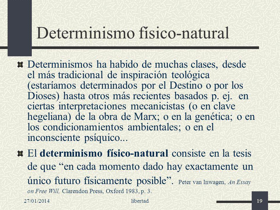 27/01/2014libertad19 Determinismo físico-natural Determinismos ha habido de muchas clases, desde el más tradicional de inspiración teológica (estaríam