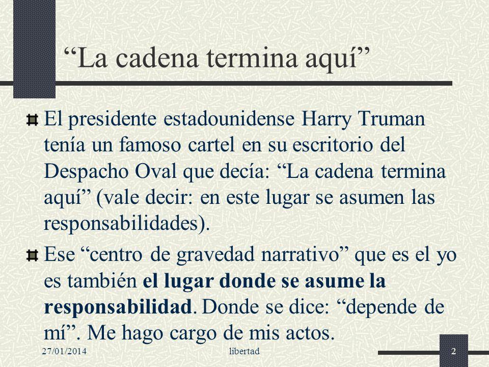 27/01/2014libertad13 Una cuestión previa: el determinismo Pero ¿cómo pensar la libertad del agente.