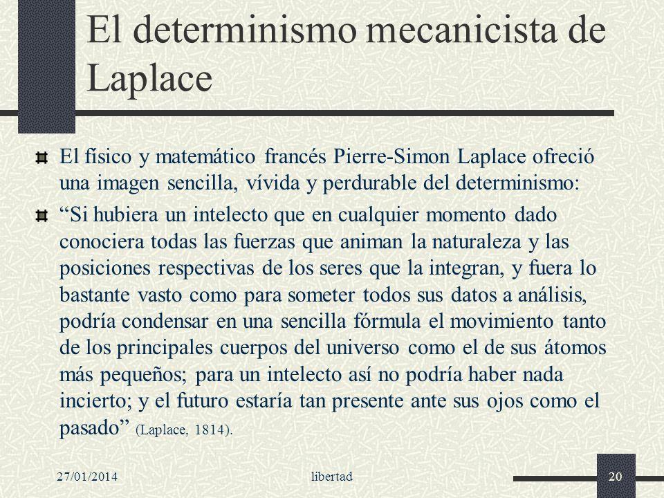 27/01/2014libertad20 El determinismo mecanicista de Laplace El físico y matemático francés Pierre-Simon Laplace ofreció una imagen sencilla, vívida y