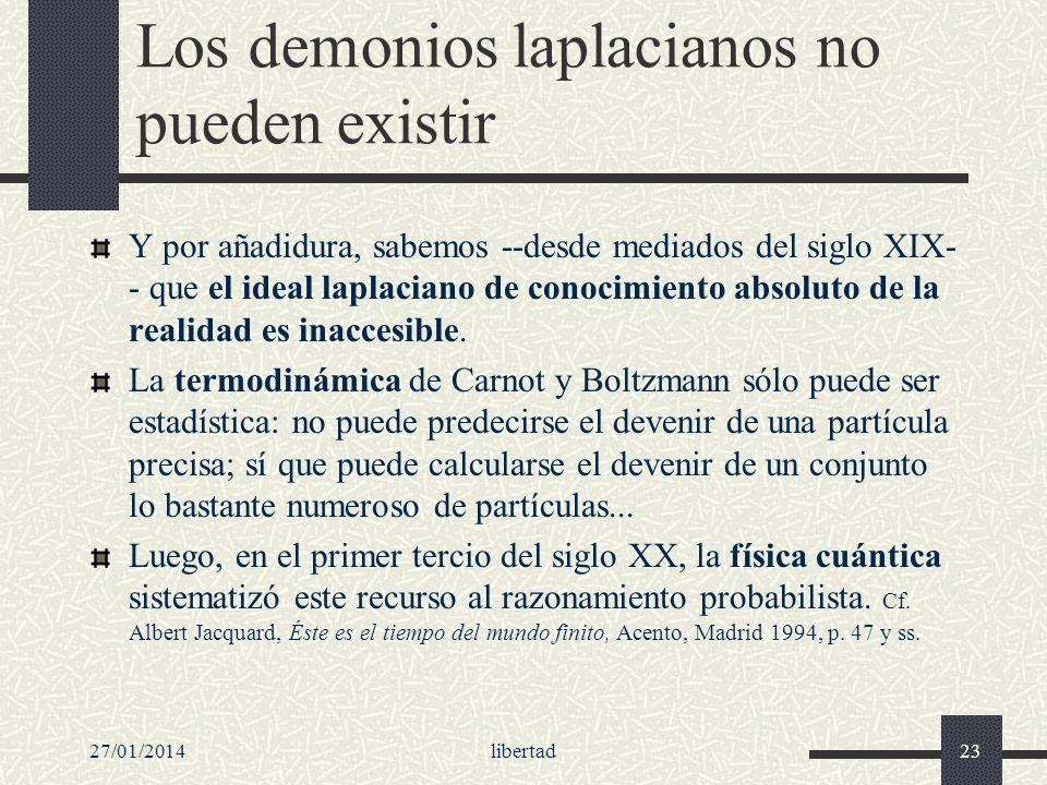 27/01/2014libertad23 Los demonios laplacianos no pueden existir Y por añadidura, sabemos --desde mediados del siglo XIX- - que el ideal laplaciano de