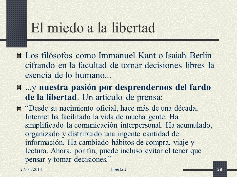 27/01/2014libertad28 El miedo a la libertad Los filósofos como Immanuel Kant o Isaiah Berlin cifrando en la facultad de tomar decisiones libres la ese