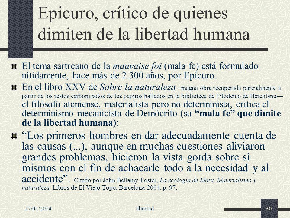 27/01/2014libertad30 Epicuro, crítico de quienes dimiten de la libertad humana El tema sartreano de la mauvaise foi (mala fe) está formulado nítidamen