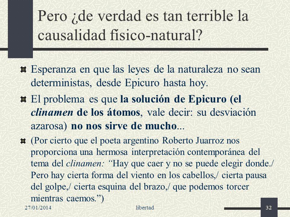 27/01/2014libertad32 Pero ¿de verdad es tan terrible la causalidad físico-natural? Esperanza en que las leyes de la naturaleza no sean deterministas,