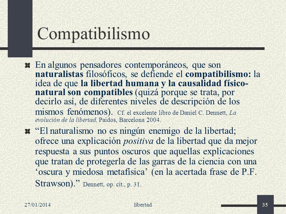 27/01/2014libertad35 Compatibilismo En algunos pensadores contemporáneos, que son naturalistas filosóficos, se defiende el compatibilismo: la idea de