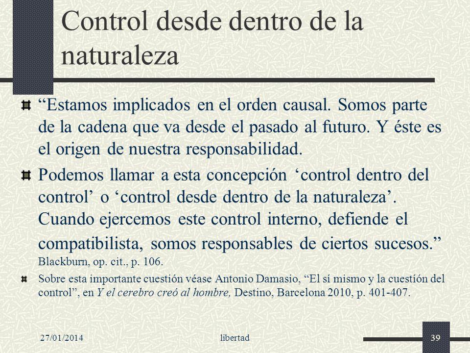 27/01/2014libertad39 Control desde dentro de la naturaleza Estamos implicados en el orden causal. Somos parte de la cadena que va desde el pasado al f