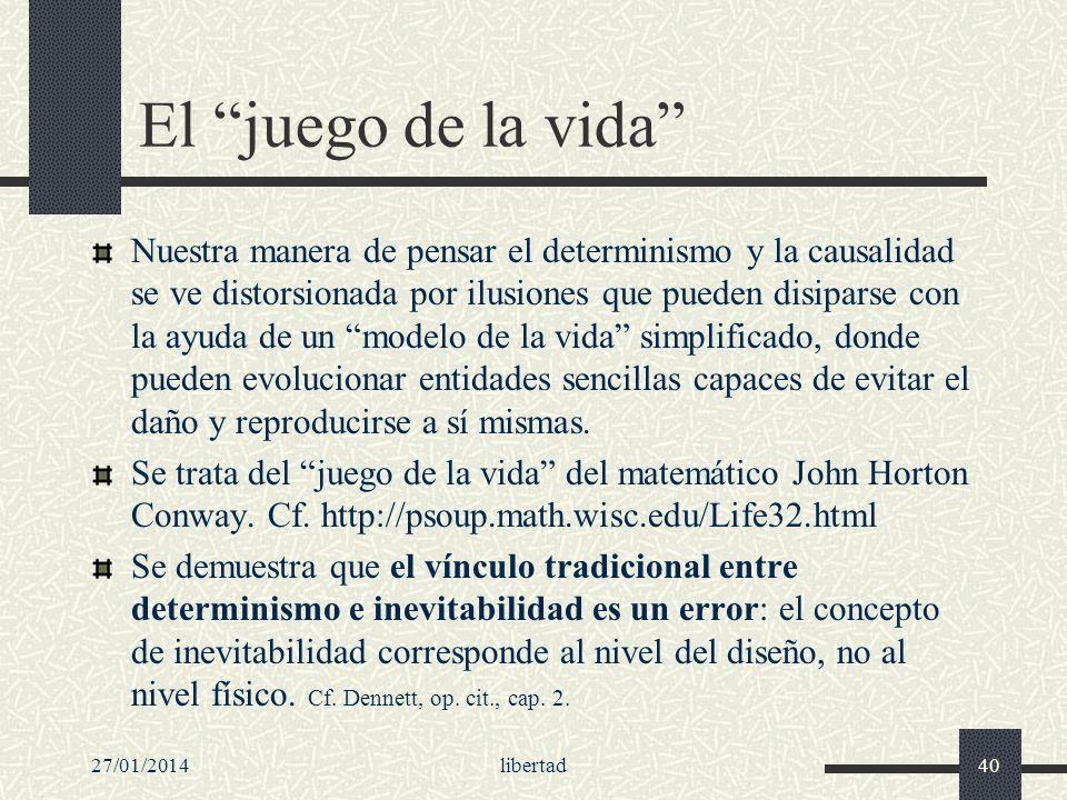 27/01/2014libertad40 El juego de la vida Nuestra manera de pensar el determinismo y la causalidad se ve distorsionada por ilusiones que pueden disipar