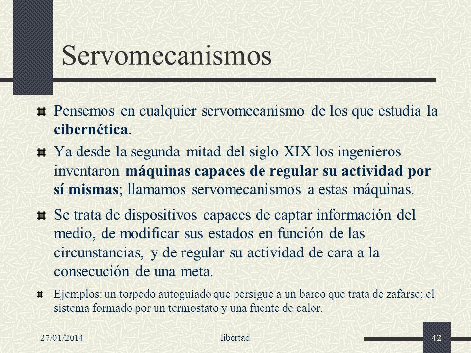 27/01/2014libertad42 Servomecanismos Pensemos en cualquier servomecanismo de los que estudia la cibernética. Ya desde la segunda mitad del siglo XIX l