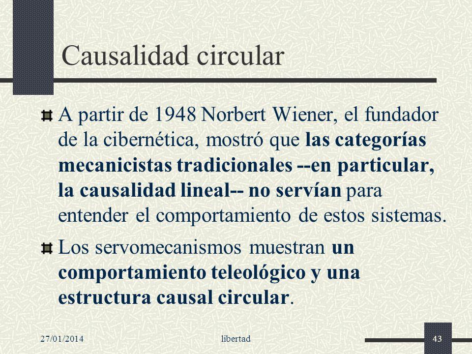 27/01/2014libertad43 Causalidad circular A partir de 1948 Norbert Wiener, el fundador de la cibernética, mostró que las categorías mecanicistas tradic