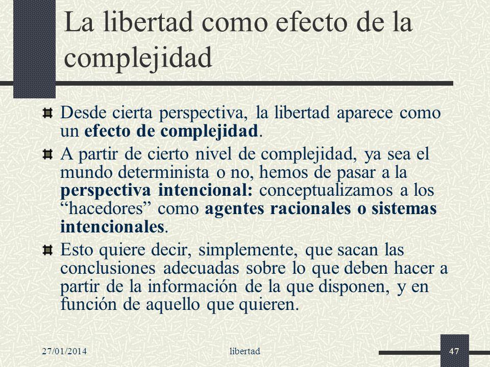 27/01/2014libertad47 La libertad como efecto de la complejidad Desde cierta perspectiva, la libertad aparece como un efecto de complejidad. A partir d
