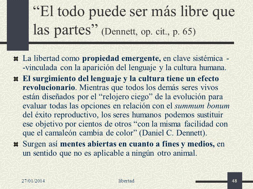 27/01/2014libertad48 El todo puede ser más libre que las partes (Dennett, op. cit., p. 65) La libertad como propiedad emergente, en clave sistémica -