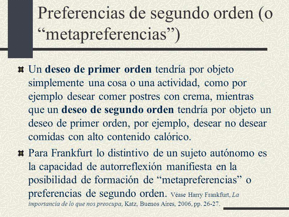 Preferencias de segundo orden (o metapreferencias) Un deseo de primer orden tendría por objeto simplemente una cosa o una actividad, como por ejemplo