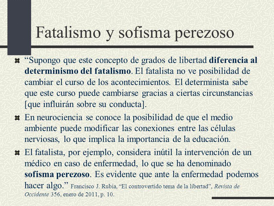 Fatalismo y sofisma perezoso Supongo que este concepto de grados de libertad diferencia al determinismo del fatalismo. El fatalista no ve posibilidad