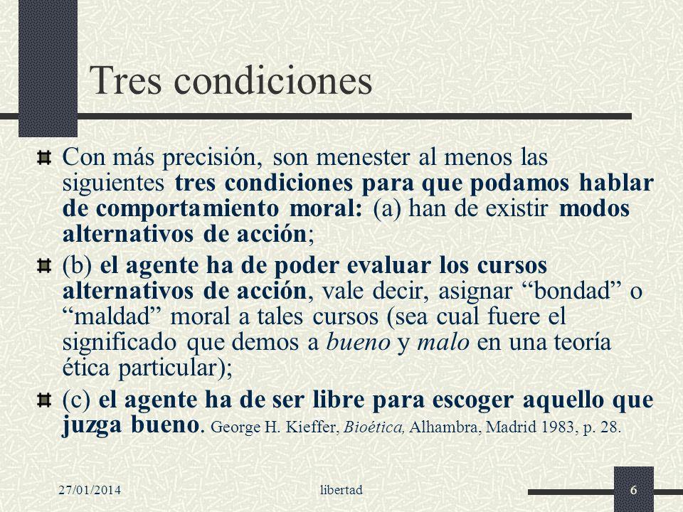 27/01/2014libertad6 Tres condiciones Con más precisión, son menester al menos las siguientes tres condiciones para que podamos hablar de comportamient