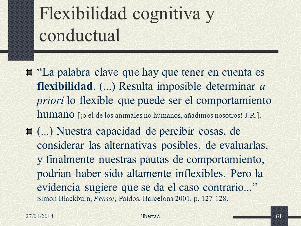 27/01/2014libertad61 Flexibilidad cognitiva y conductual La palabra clave que hay que tener en cuenta es flexibilidad. (...) Resulta imposible determi