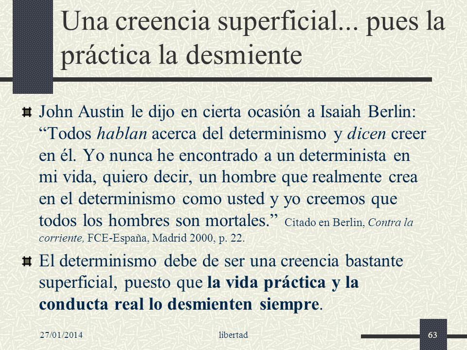 27/01/2014libertad63 Una creencia superficial... pues la práctica la desmiente John Austin le dijo en cierta ocasión a Isaiah Berlin: Todos hablan ace