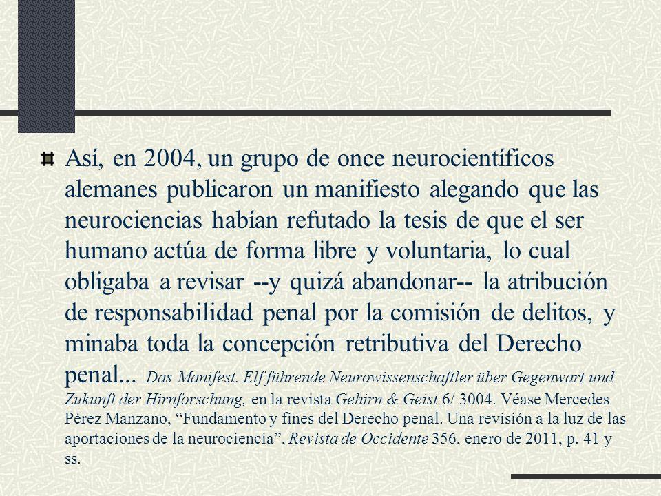 Así, en 2004, un grupo de once neurocientíficos alemanes publicaron un manifiesto alegando que las neurociencias habían refutado la tesis de que el se