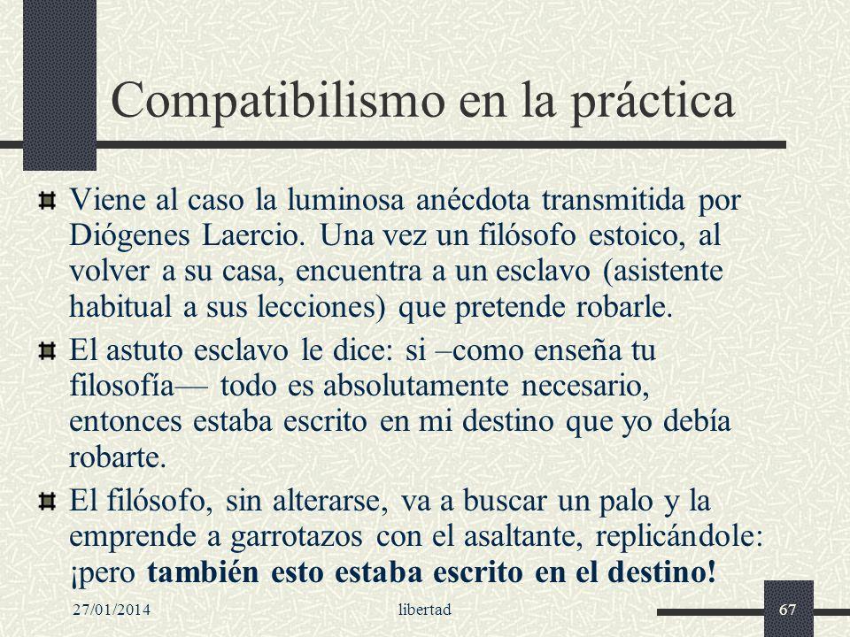 27/01/2014libertad67 Compatibilismo en la práctica Viene al caso la luminosa anécdota transmitida por Diógenes Laercio. Una vez un filósofo estoico, a