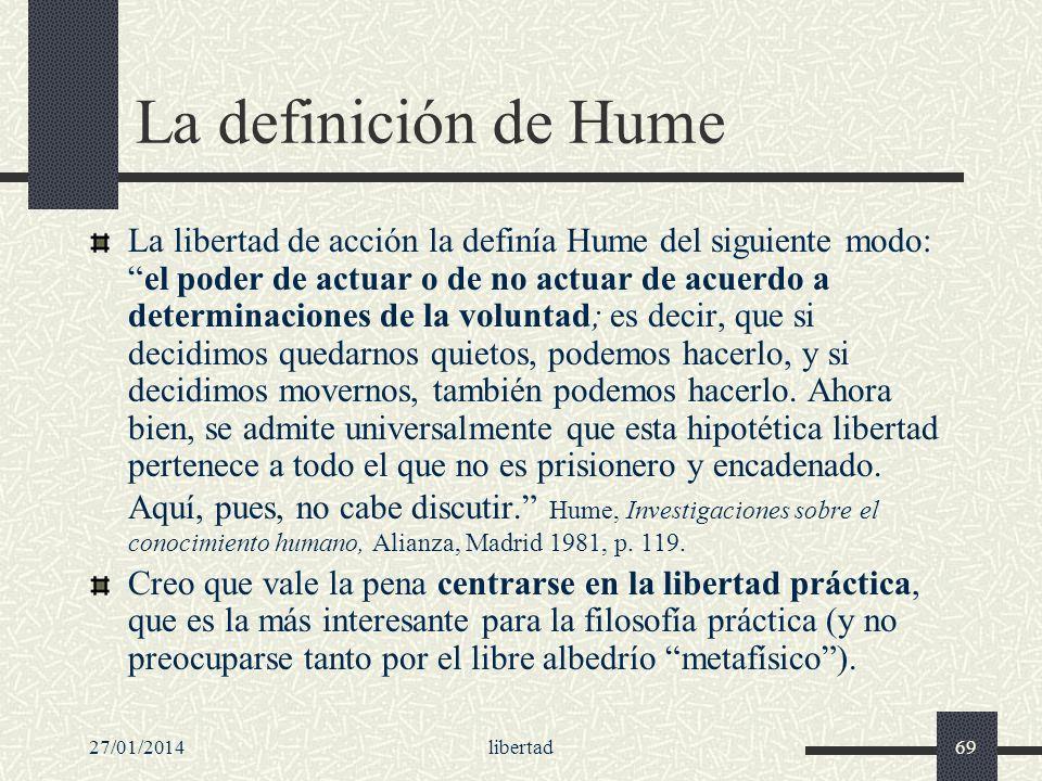 27/01/2014libertad69 La definición de Hume La libertad de acción la definía Hume del siguiente modo:el poder de actuar o de no actuar de acuerdo a det