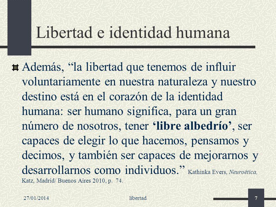 Libertad e identidad humana Además, la libertad que tenemos de influir voluntariamente en nuestra naturaleza y nuestro destino está en el corazón de l