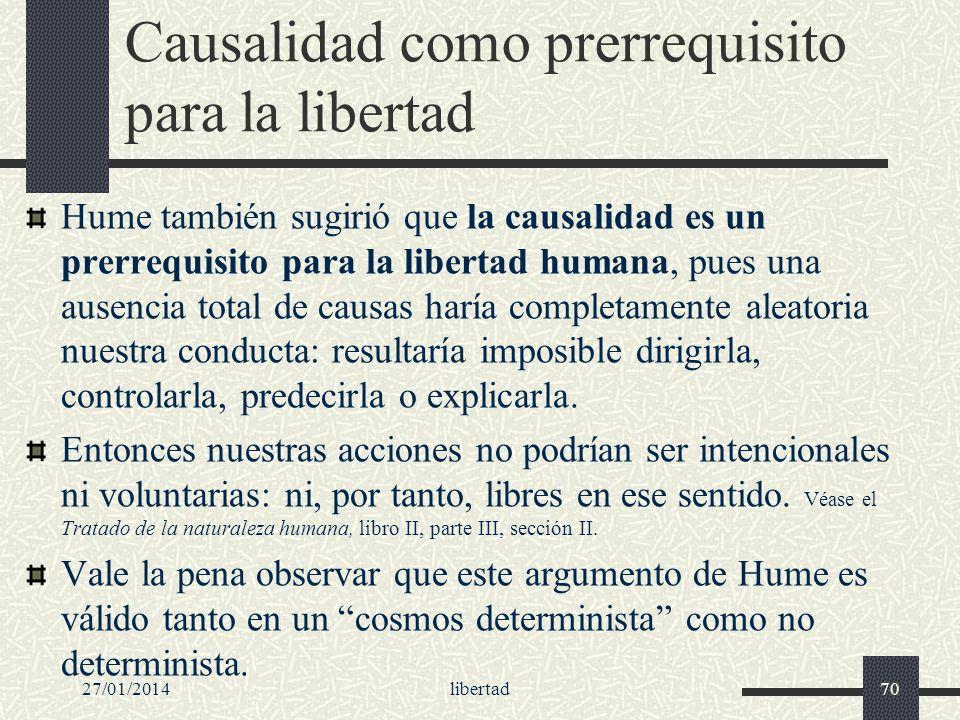 Causalidad como prerrequisito para la libertad Hume también sugirió que la causalidad es un prerrequisito para la libertad humana, pues una ausencia t