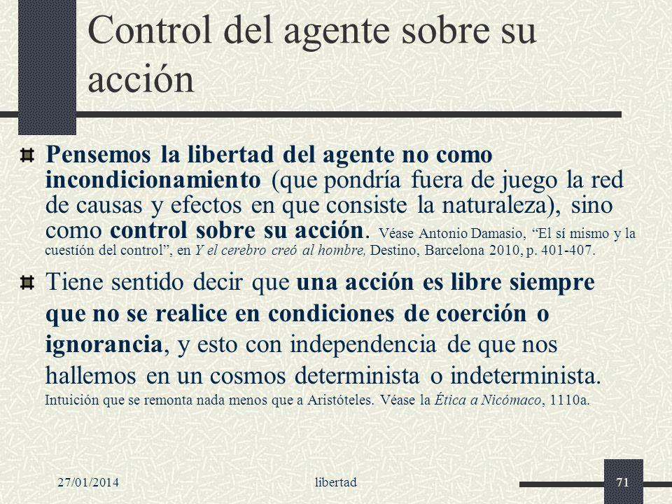 27/01/2014libertad71 Control del agente sobre su acción Pensemos la libertad del agente no como incondicionamiento (que pondría fuera de juego la red