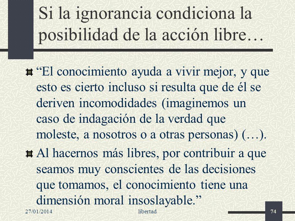 Si la ignorancia condiciona la posibilidad de la acción libre… El conocimiento ayuda a vivir mejor, y que esto es cierto incluso si resulta que de él