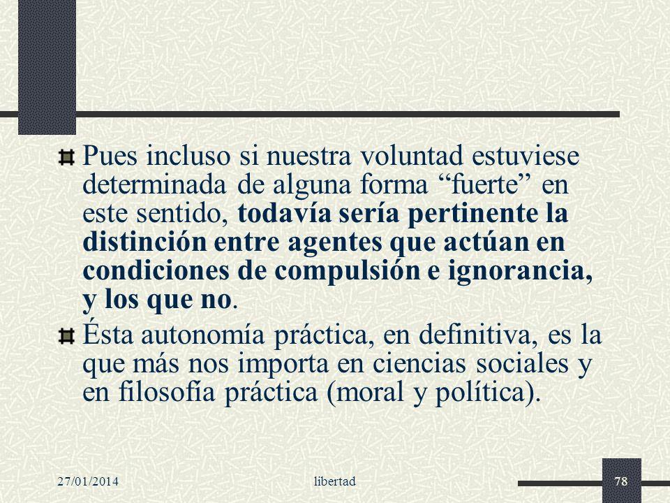27/01/2014libertad78 Pues incluso si nuestra voluntad estuviese determinada de alguna forma fuerte en este sentido, todavía sería pertinente la distin