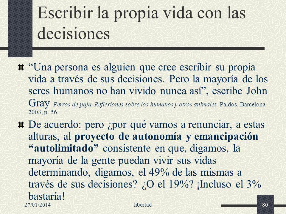 27/01/2014libertad80 Escribir la propia vida con las decisiones Una persona es alguien que cree escribir su propia vida a través de sus decisiones. Pe