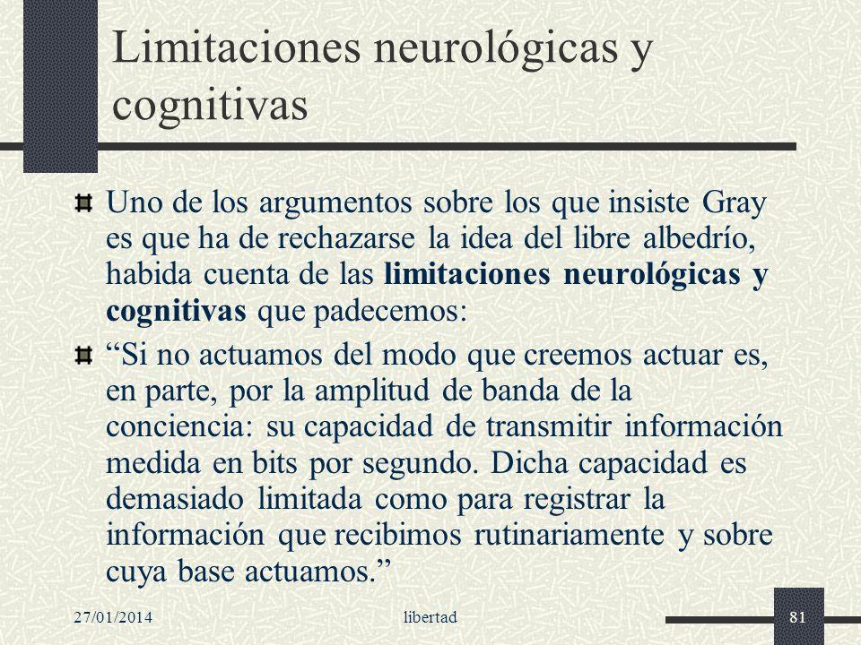 27/01/2014libertad81 Limitaciones neurológicas y cognitivas Uno de los argumentos sobre los que insiste Gray es que ha de rechazarse la idea del libre