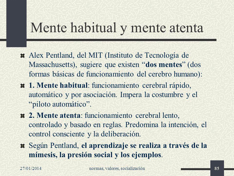 27/01/2014normas, valores, socialización85 Mente habitual y mente atenta Alex Pentland, del MIT (Instituto de Tecnología de Massachusetts), sugiere qu