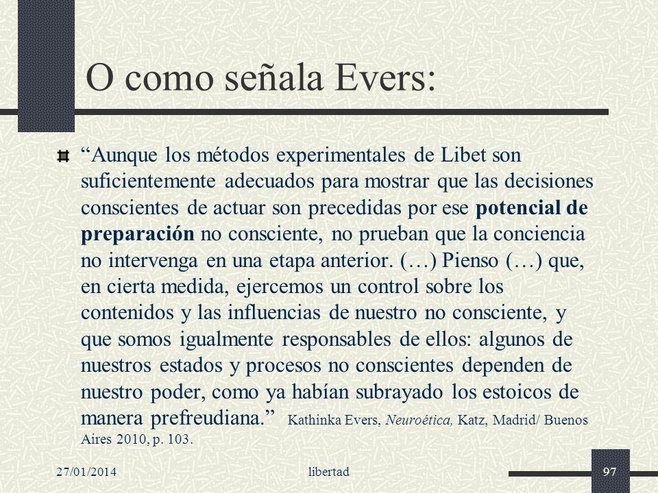 O como señala Evers: Aunque los métodos experimentales de Libet son suficientemente adecuados para mostrar que las decisiones conscientes de actuar so