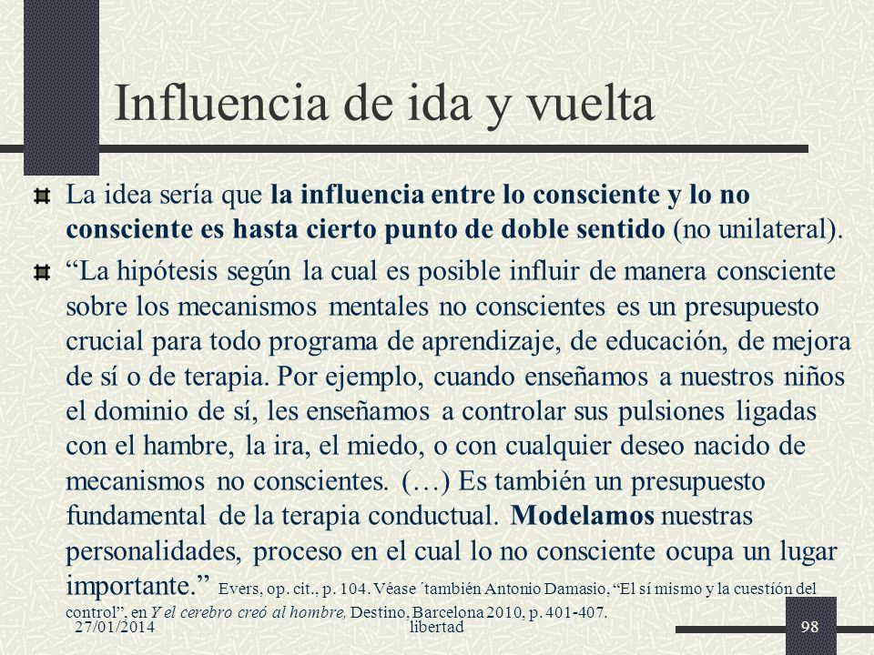 Influencia de ida y vuelta La idea sería que la influencia entre lo consciente y lo no consciente es hasta cierto punto de doble sentido (no unilatera