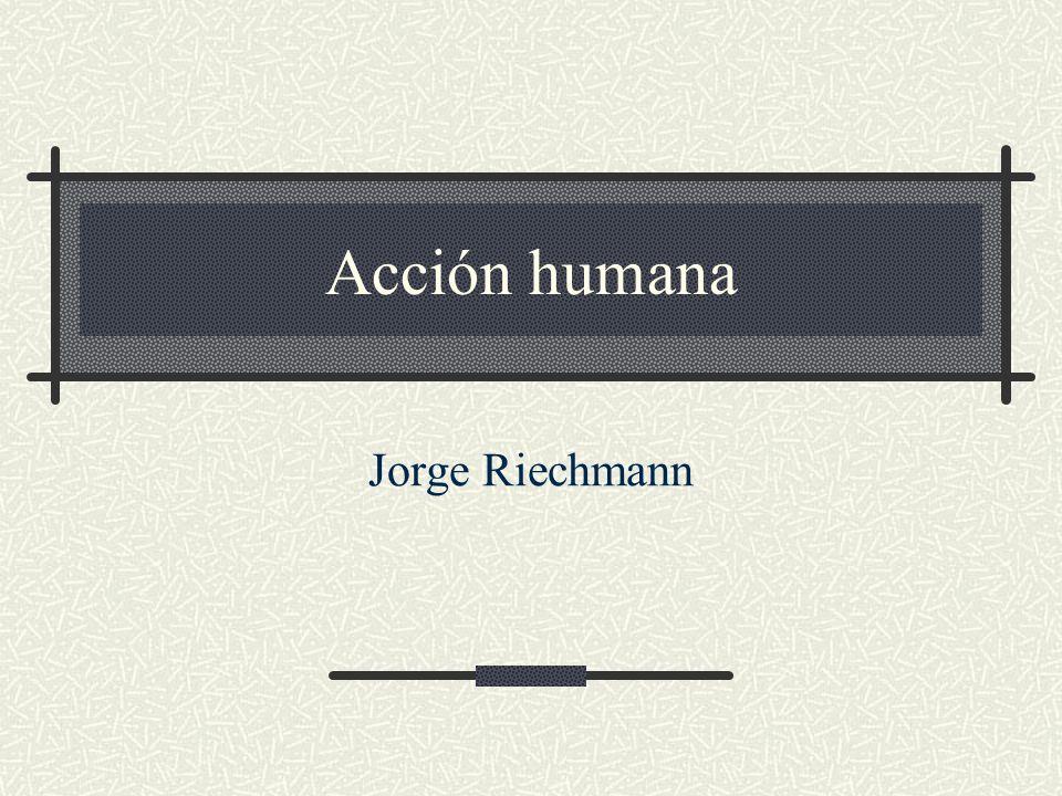 Acción humana Jorge Riechmann