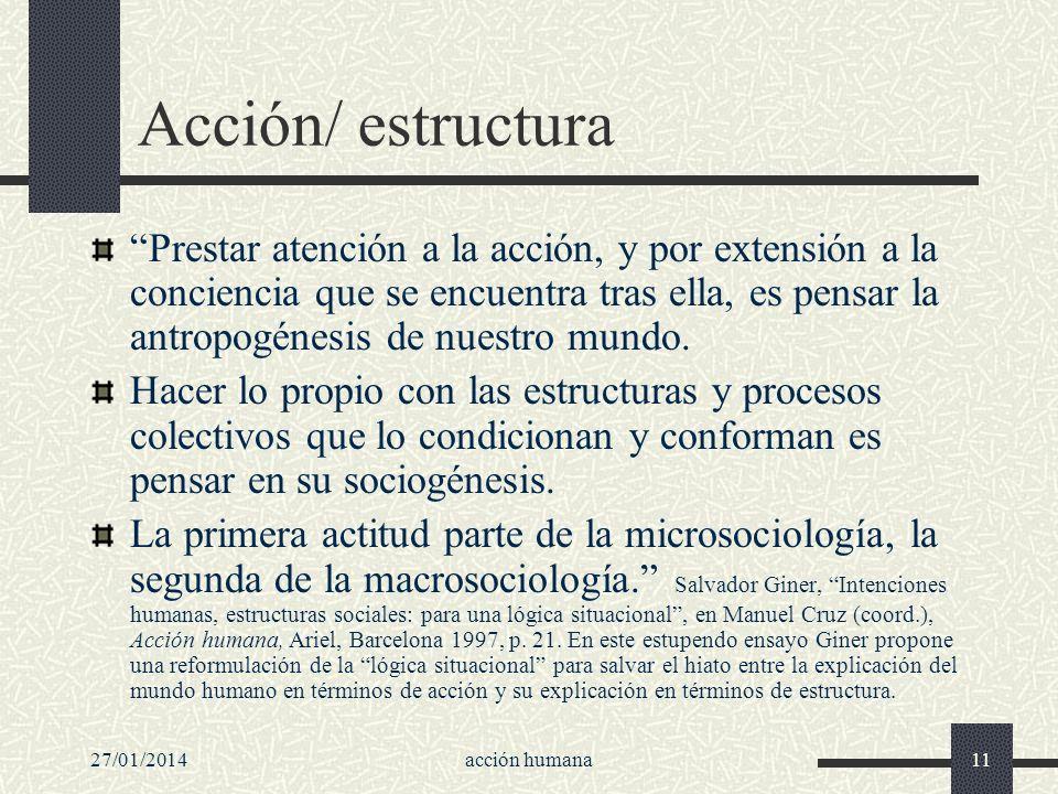 27/01/2014acción humana11 Acción/ estructura Prestar atención a la acción, y por extensión a la conciencia que se encuentra tras ella, es pensar la an