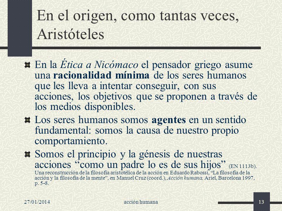 27/01/2014acción humana13 En el origen, como tantas veces, Aristóteles En la Ética a Nicómaco el pensador griego asume una racionalidad mínima de los