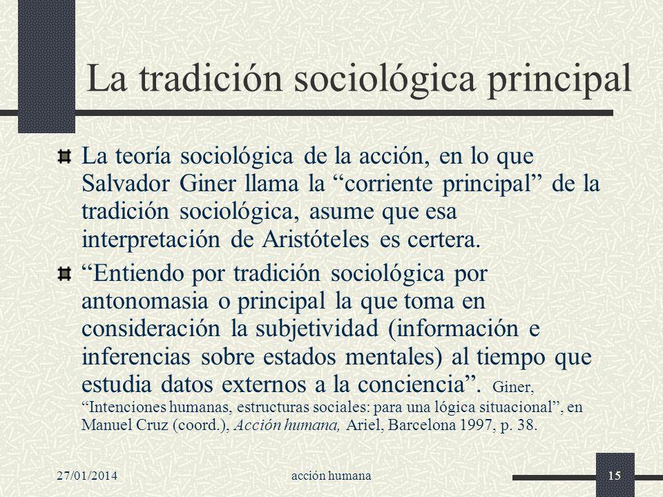 27/01/2014acción humana15 La tradición sociológica principal La teoría sociológica de la acción, en lo que Salvador Giner llama la corriente principal