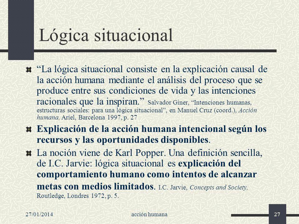 27/01/2014acción humana27 Lógica situacional La lógica situacional consiste en la explicación causal de la acción humana mediante el análisis del proc