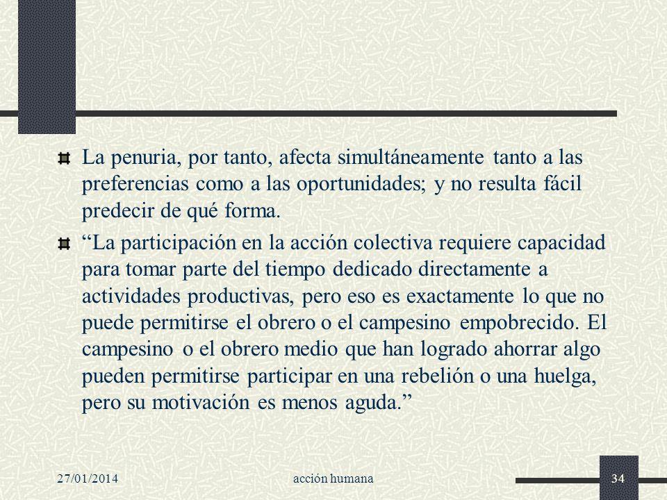 27/01/2014acción humana34 La penuria, por tanto, afecta simultáneamente tanto a las preferencias como a las oportunidades; y no resulta fácil predecir