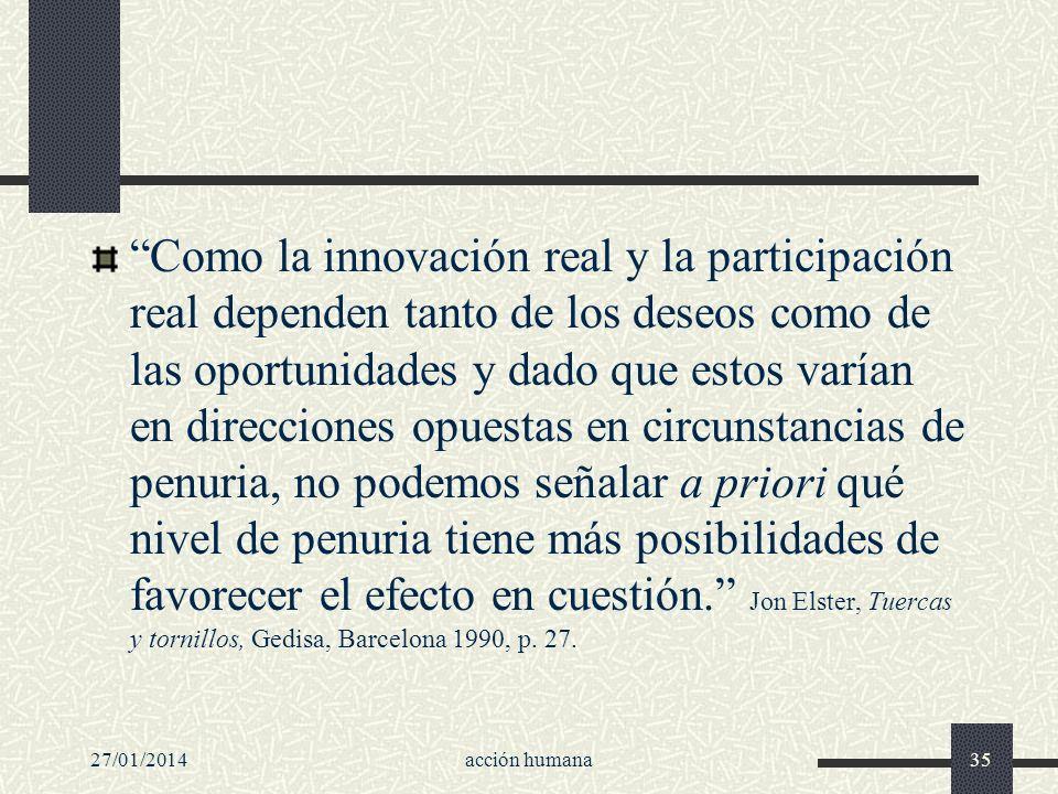 27/01/2014acción humana35 Como la innovación real y la participación real dependen tanto de los deseos como de las oportunidades y dado que estos varí